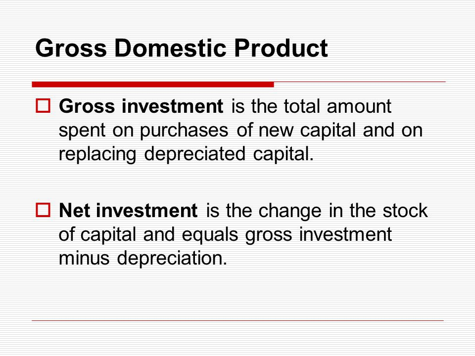 Gross Domestic Product Gross investment is the total amount spent on purchases of new capital and on replacing depreciated capital. Net investment is