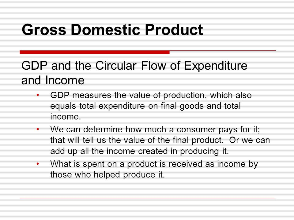 Gross Domestic Product Firms hire factors of production from households.