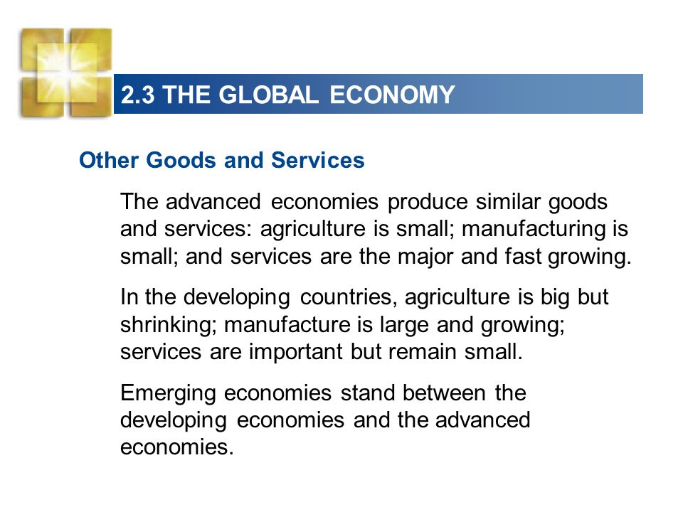 Other Goods and Services The advanced economies produce similar goods and services: agriculture is small; manufacturing is small; and services are the