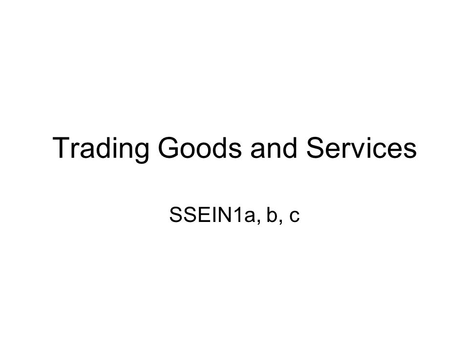 Trading Goods and Services SSEIN1a, b, c