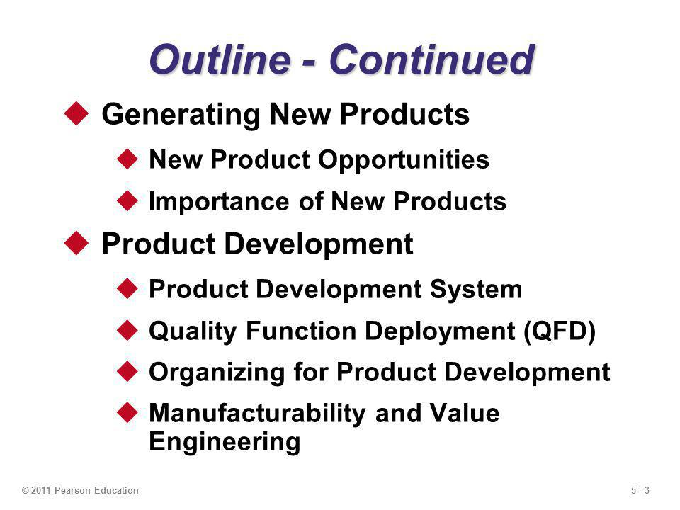 5 - 4© 2011 Pearson Education Outline - Continued Issues for Product Design Robust Design Modular Design Computer-Aided Design (CAD) Computer-Aided Manufacturing (CAM) Virtual Reality Technology Value Analysis