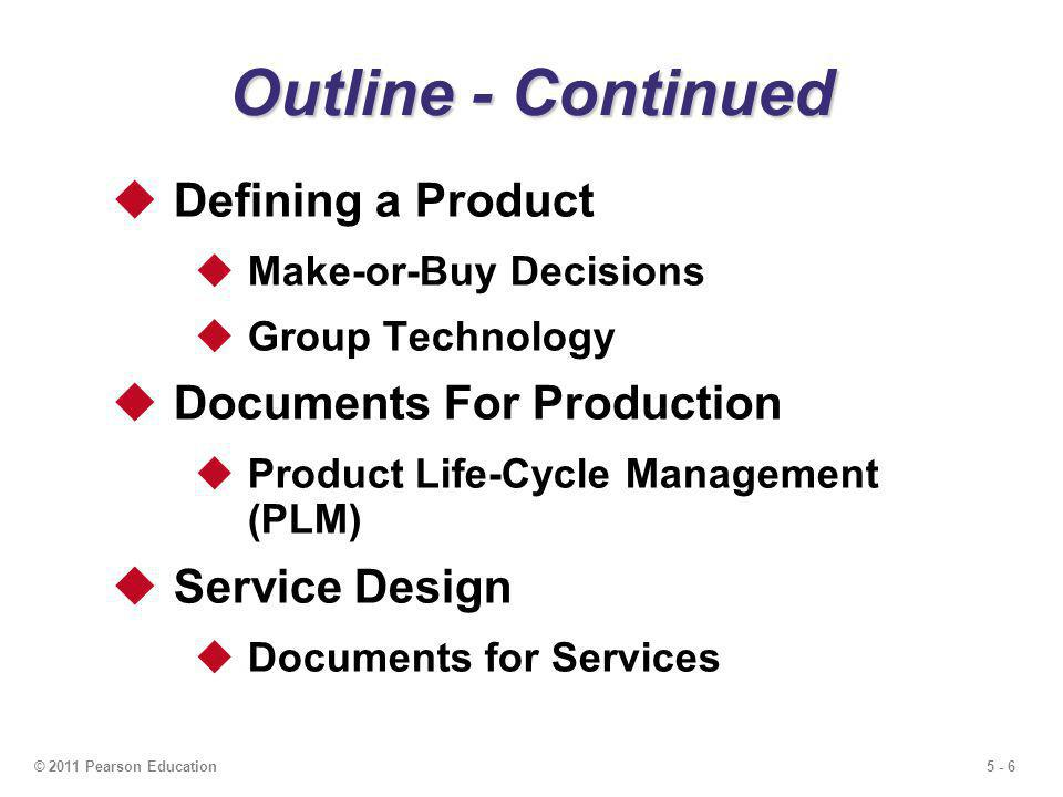 5 - 17© 2011 Pearson Education Product Life Cycle Growth Phase Product design begins to stabilize Effective forecasting of capacity becomes necessary Adding or enhancing capacity may be necessary