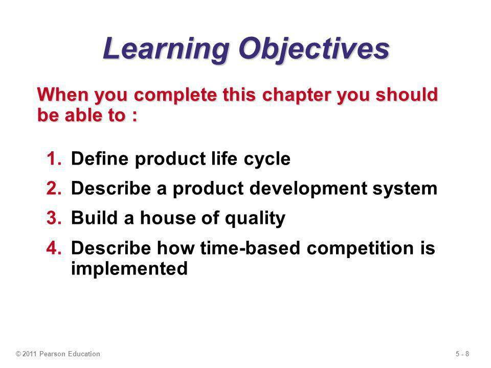 5 - 39© 2011 Pearson Education House of Quality Sequence Figure 5.4 Deploying resources through the organization in response to customer requirements Production process Quality plan House 4 Specific components Production process House 3 Design characteristics Specific components House 2 Customer requirements Design characteristics House 1