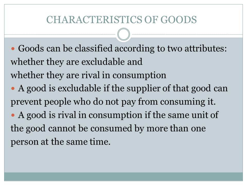 WHY MARKETS CAN SUPPLY ONLY PRIVATE GOODS EFFICIENTLY Goods that are both excludable and rival in consumption are private goods.