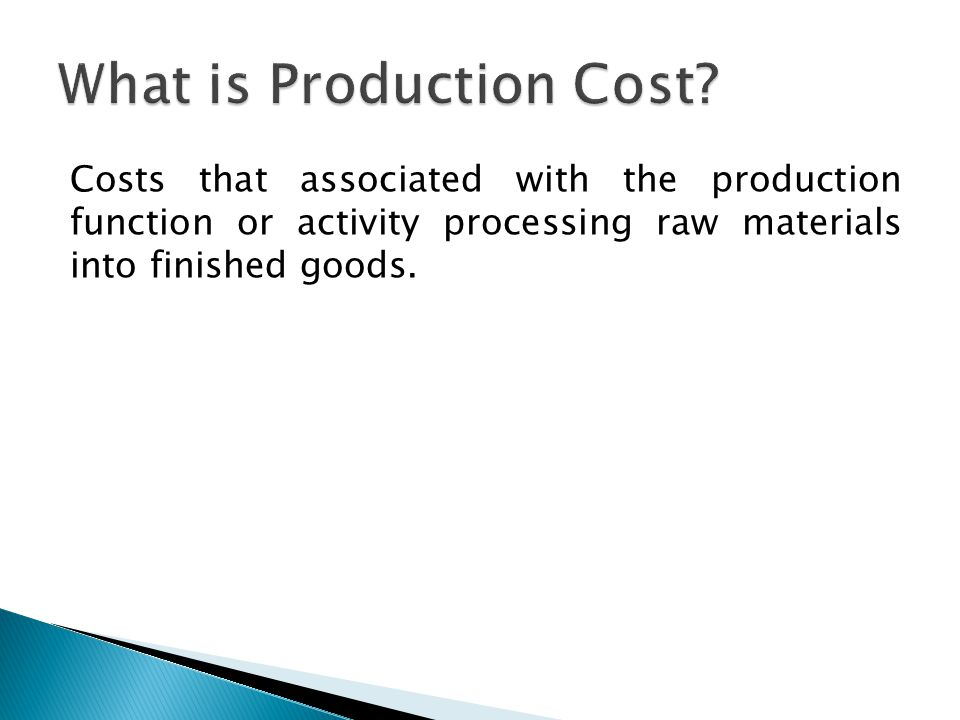Costs that associated with the production function or activity processing raw materials into finished goods.