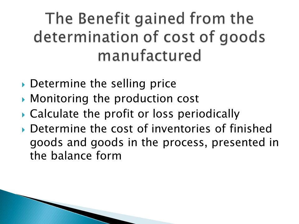 Determine the selling price Monitoring the production cost Calculate the profit or loss periodically Determine the cost of inventories of finished goods and goods in the process, presented in the balance form