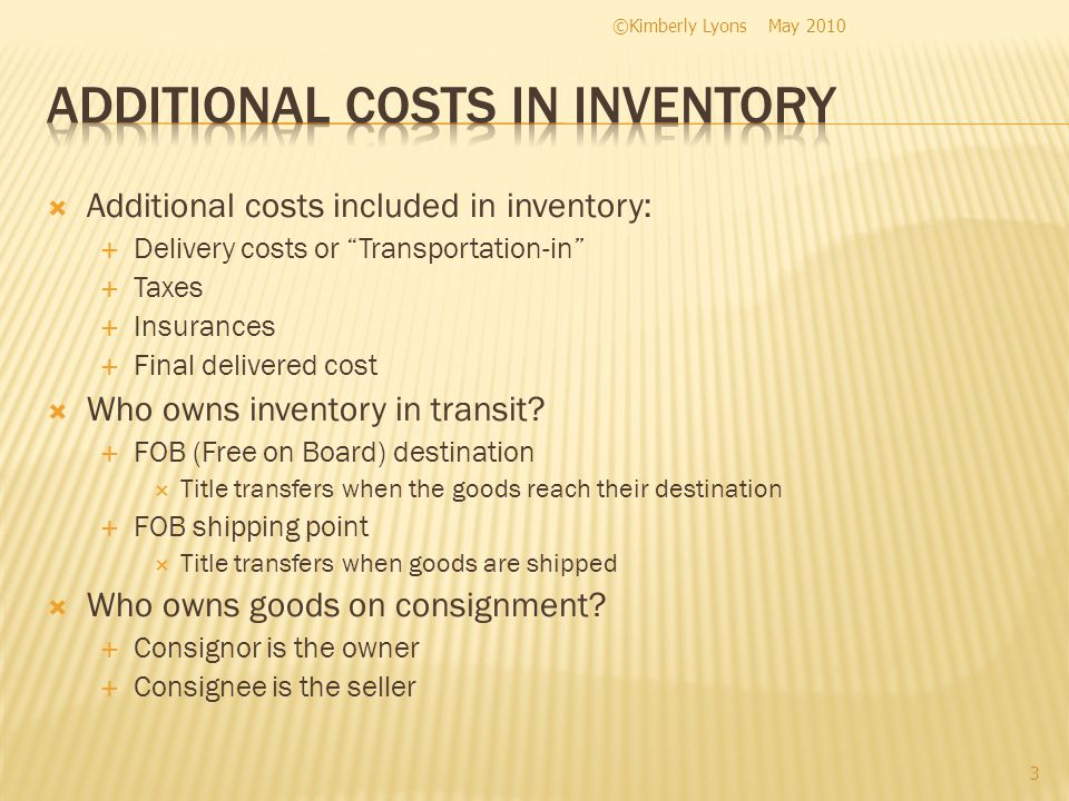 Additional costs included in inventory: Delivery costs or Transportation-in Taxes Insurances Final delivered cost Who owns inventory in transit.
