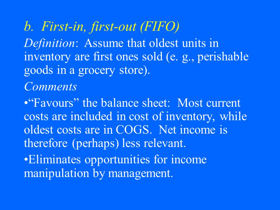 b. First-in, first-out (FIFO) Definition: Assume that oldest units in inventory are first ones sold (e. g., perishable goods in a grocery store). Comm