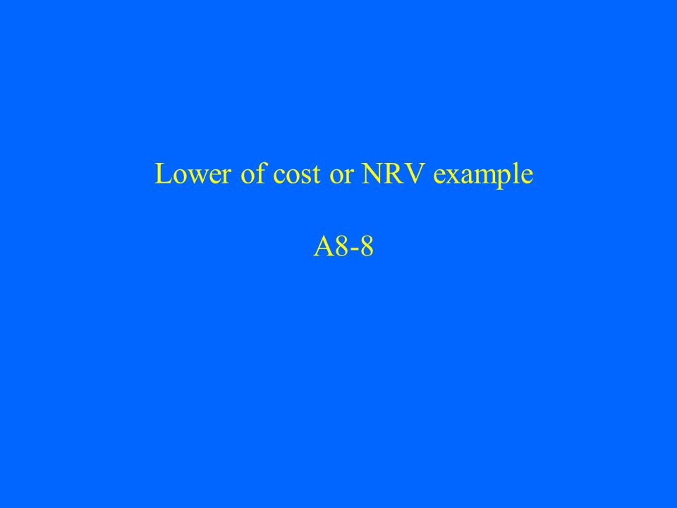 Lower of cost or NRV example A8-8