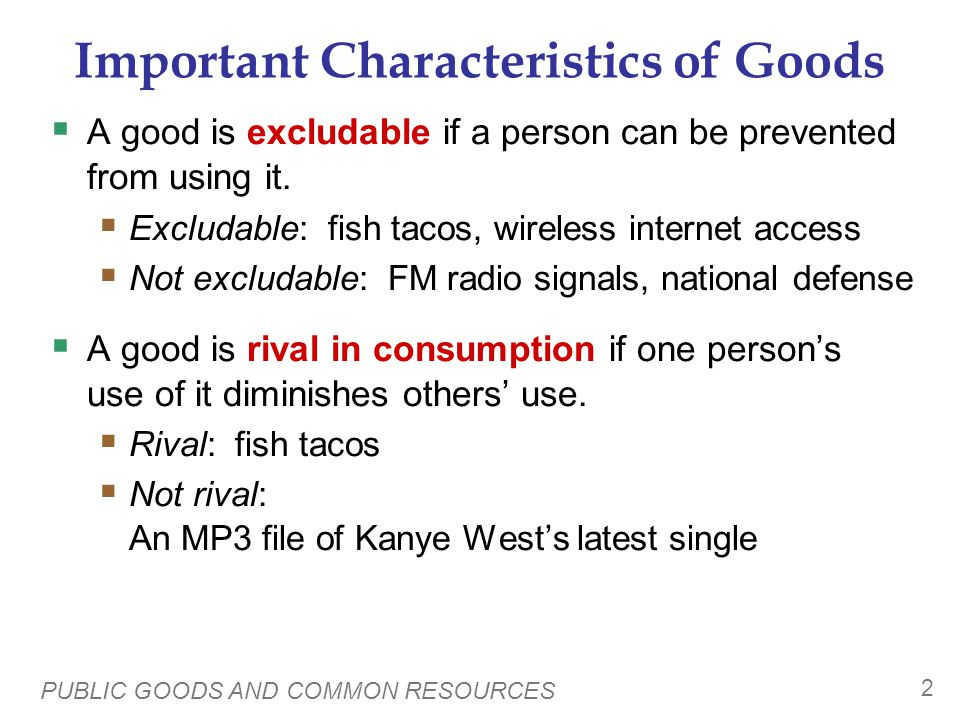PUBLIC GOODS AND COMMON RESOURCES 2 Important Characteristics of Goods A good is excludable if a person can be prevented from using it.