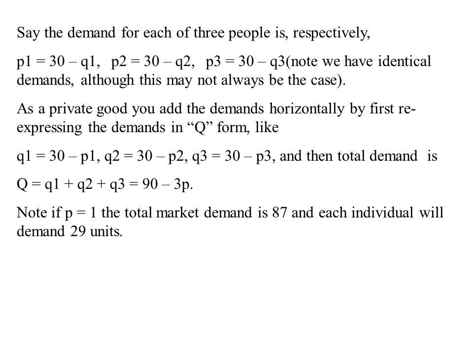 In the public good case the total demand is P = p1 + p2 + p3 = 90 – 3q.