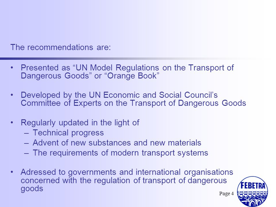 Page 5 The Orange Book is the basis for: Development of the modal regulations –IMDG (sea) –IATA and ICAO (air) –ADR ( road Europe) –RID (rail) –ADN (inland waterways Europe) –Other international or national regulations (US DOT, Chinese national regulations,…) Allowing harmonisation between the different modal regulations