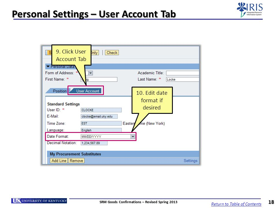 Personal Settings – User Account Tab 10. Edit date format if desired 9. Click User Account Tab 18 SRM Goods Confirmations – Revised Spring 2013 Return