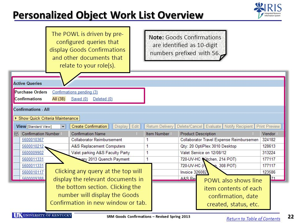 Personalized Object Work List Overview The POWL is driven by pre- configured queries that display Goods Confirmations and other documents that relate