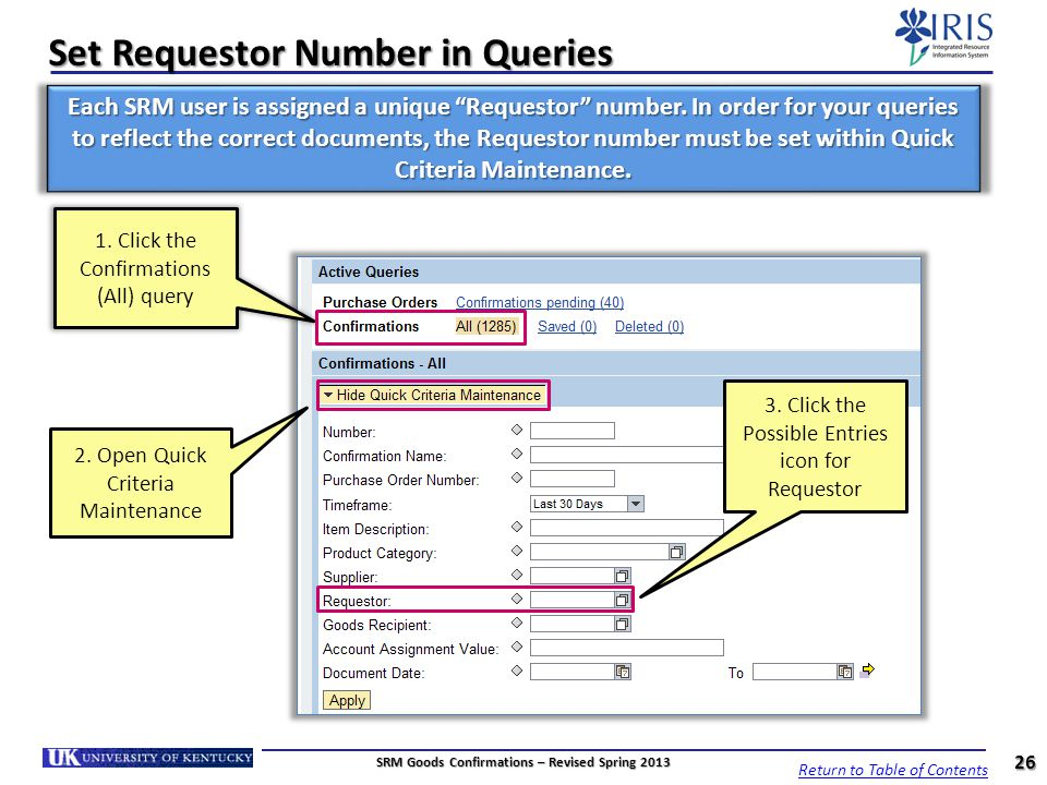 Set Requestor Number in Queries 1. Click the Confirmations (All) query 26 Each SRM user is assigned a unique Requestor number. In order for your queri