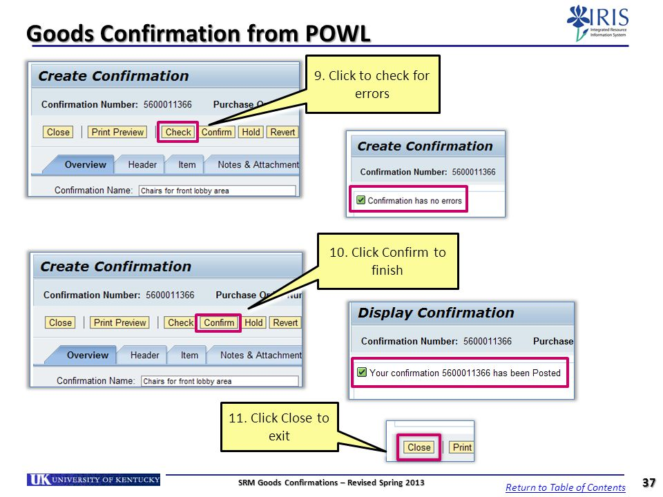 Goods Confirmation from POWL 10. Click Confirm to finish 37 9. Click to check for errors 11. Click Close to exit SRM Goods Confirmations – Revised Spr