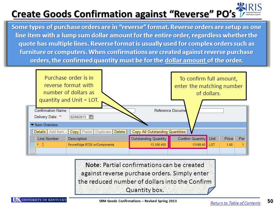 Create Goods Confirmation against Reverse POs Some types of purchase orders are in reverse format. Reverse orders are setup as one line item with a lu