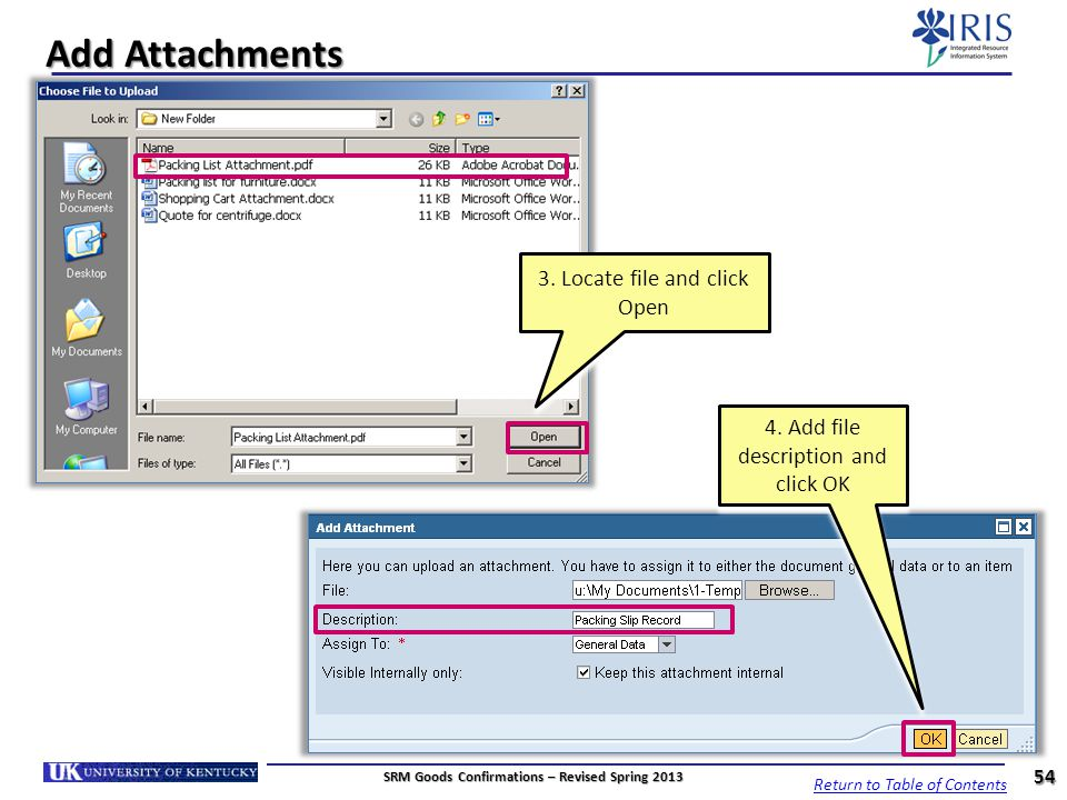 Add Attachments 3. Locate file and click Open 4. Add file description and click OK 54 SRM Goods Confirmations – Revised Spring 2013 Return to Table of