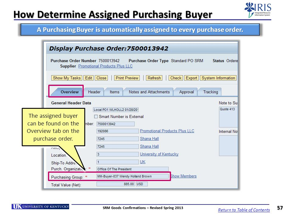 How Determine Assigned Purchasing Buyer The assigned buyer can be found on the Overview tab on the purchase order. 57 A Purchasing Buyer is automatica