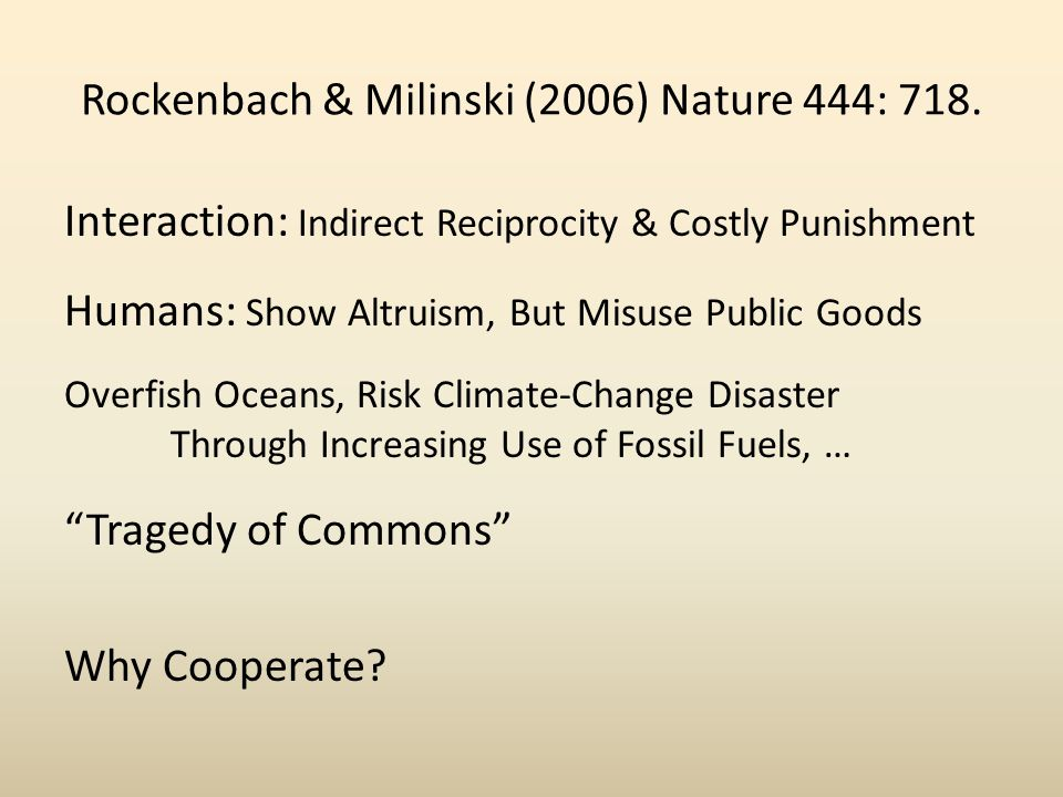 Rockenbach & Milinski (2006) Nature 444: 718. Interaction: Indirect Reciprocity & Costly Punishment Humans: Show Altruism, But Misuse Public Goods Ove