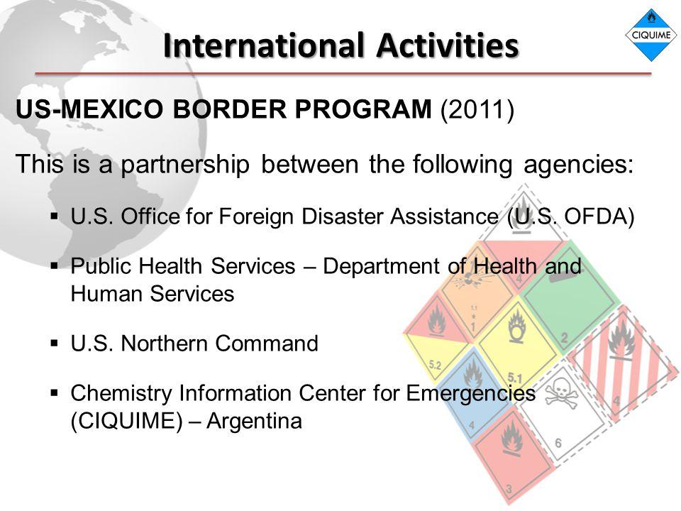International Activities US-MEXICO BORDER PROGRAM (2011) This is a partnership between the following agencies: U.S.