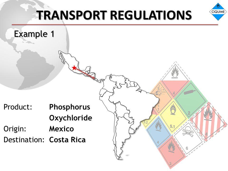 TRANSPORT REGULATIONS Example 1 Product: Phosphorus Oxychloride Origin: Mexico Destination: Costa Rica