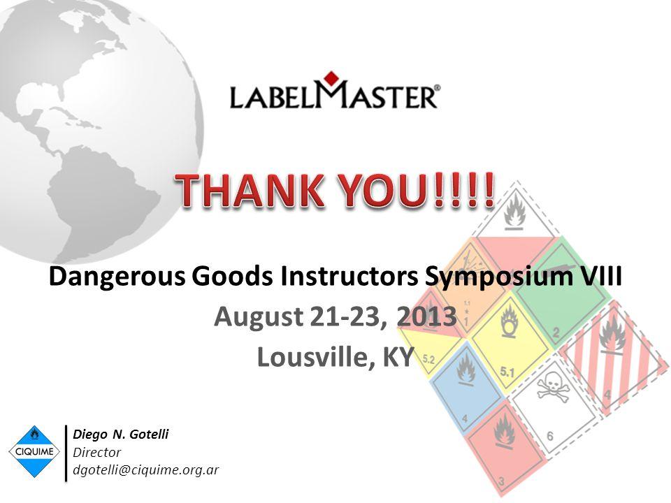 Dangerous Goods Instructors Symposium VIII August 21-23, 2013 Lousville, KY Diego N.