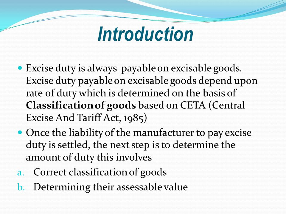 Introduction Excise duty is always payable on excisable goods.