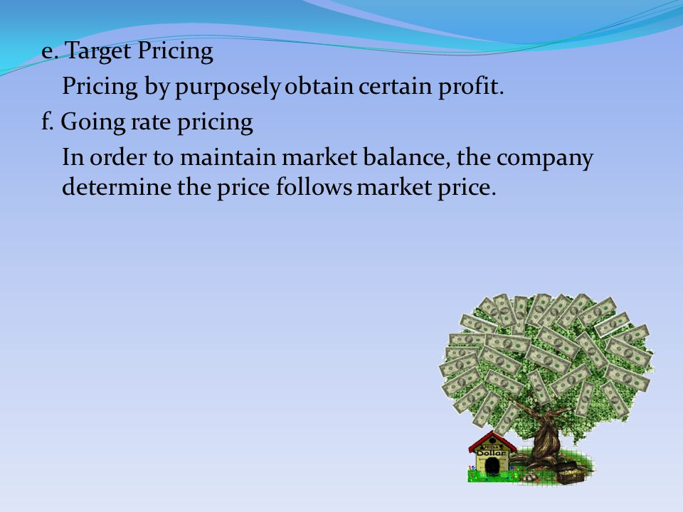 e. Target Pricing Pricing by purposely obtain certain profit.