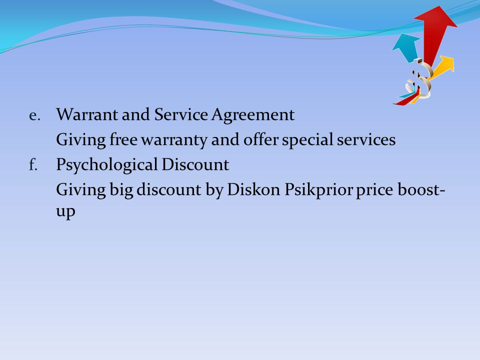 e. Warrant and Service Agreement Giving free warranty and offer special services f.
