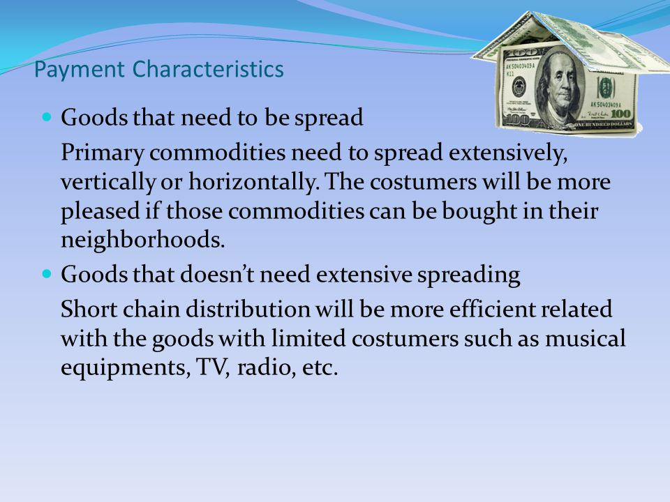 Payment Characteristics Goods that need to be spread Primary commodities need to spread extensively, vertically or horizontally.