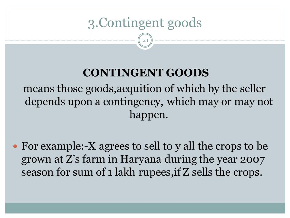2.Future goods 20 FUTURE GOODS means goods to be manufactured or produced or acquired by the seller after the making of the contract of sale.