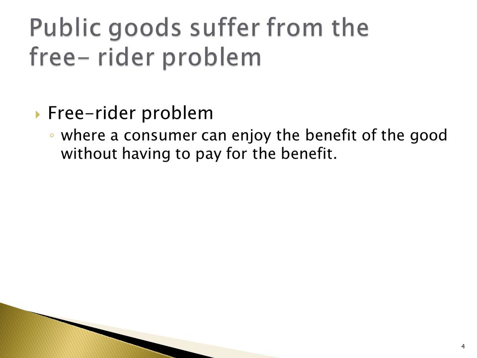 Free-rider problem where a consumer can enjoy the benefit of the good without having to pay for the benefit. 4
