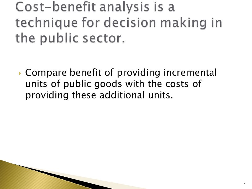 Compare benefit of providing incremental units of public goods with the costs of providing these additional units. 7