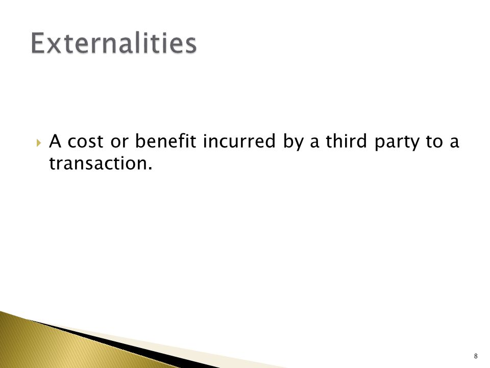 A cost or benefit incurred by a third party to a transaction. 8