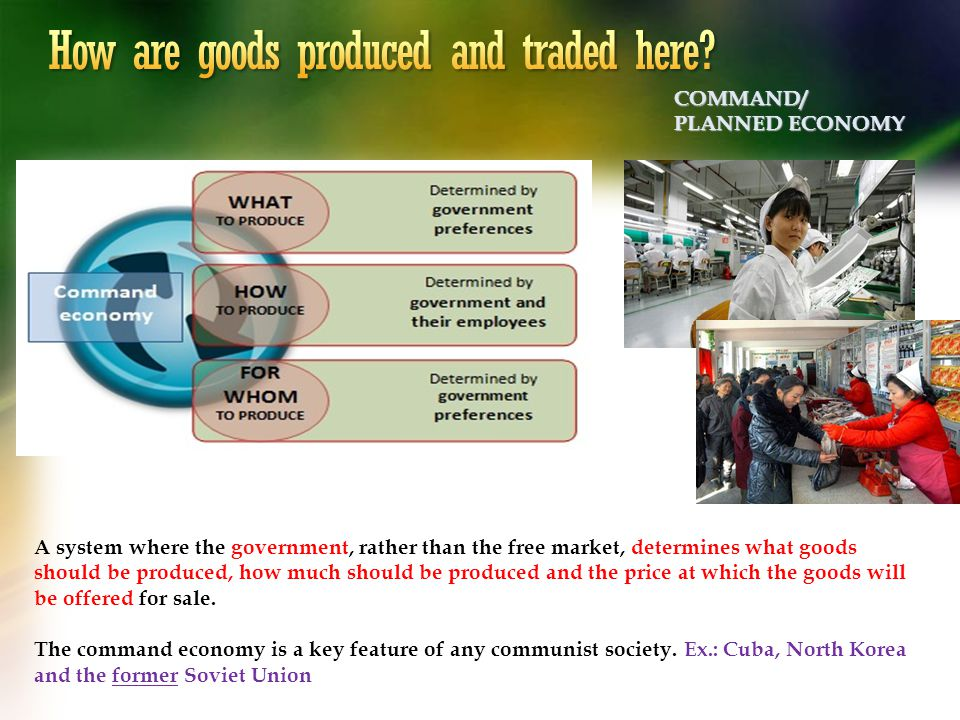 A system where the government, rather than the free market, determines what goods should be produced, how much should be produced and the price at whi