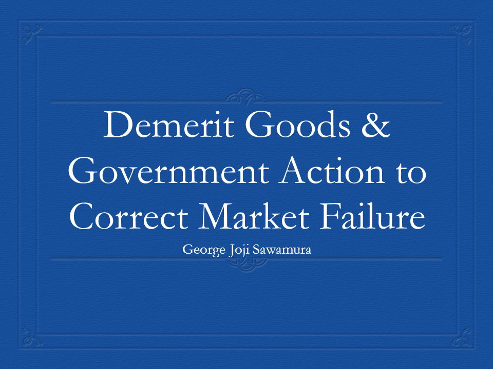 Demerit Good A good or service available for purchase within the market that is socially damaging, due to production of negative externalities through consumption and supply of that product.