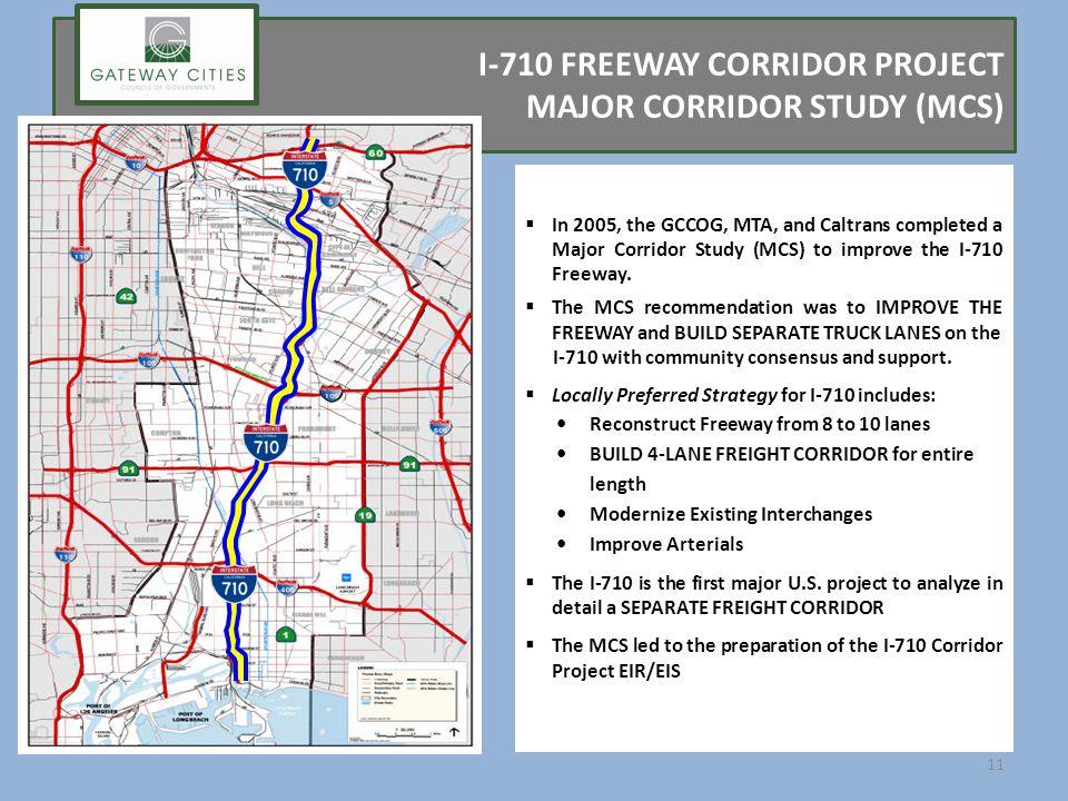 I-710 FREEWAY CORRIDOR PROJECT MAJOR CORRIDOR STUDY (MCS) In 2005, the GCCOG, MTA, and Caltrans completed a Major Corridor Study (MCS) to improve the I-710 Freeway.