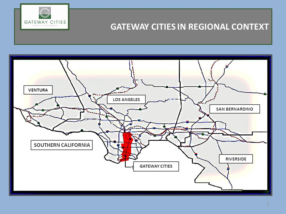 GATEWAY CITIES IN REGIONAL CONTEXT VENTURA LOS ANGELES SAN BERNARDINO RIVERSIDE GATEWAY CITIES SOUTHERN CALIFORNIA 3