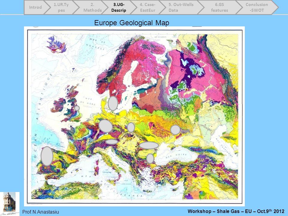 Prof.N.Anastasiu Workshop – Shale Gas – EU – Oct.9 th 2012 Europe Geological Map 1.UR.Ty pes 2. Methods 3.UG- Descrip 4. Case- EastEur 5. Out-Wells Da