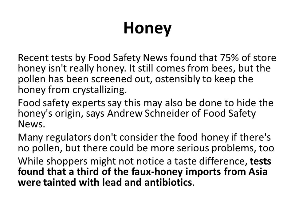 Honey Recent tests by Food Safety News found that 75% of store honey isn t really honey.
