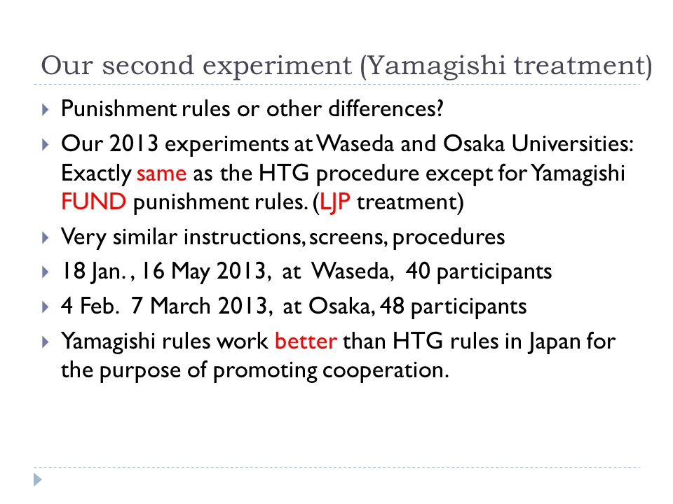 Our second experiment (Yamagishi treatment) Punishment rules or other differences? Our 2013 experiments at Waseda and Osaka Universities: Exactly same