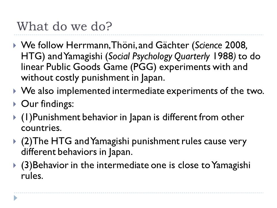 What do we do? We follow Herrmann, Thöni, and Gächter (Science 2008, HTG) and Yamagishi (Social Psychology Quarterly 1988) to do linear Public Goods G