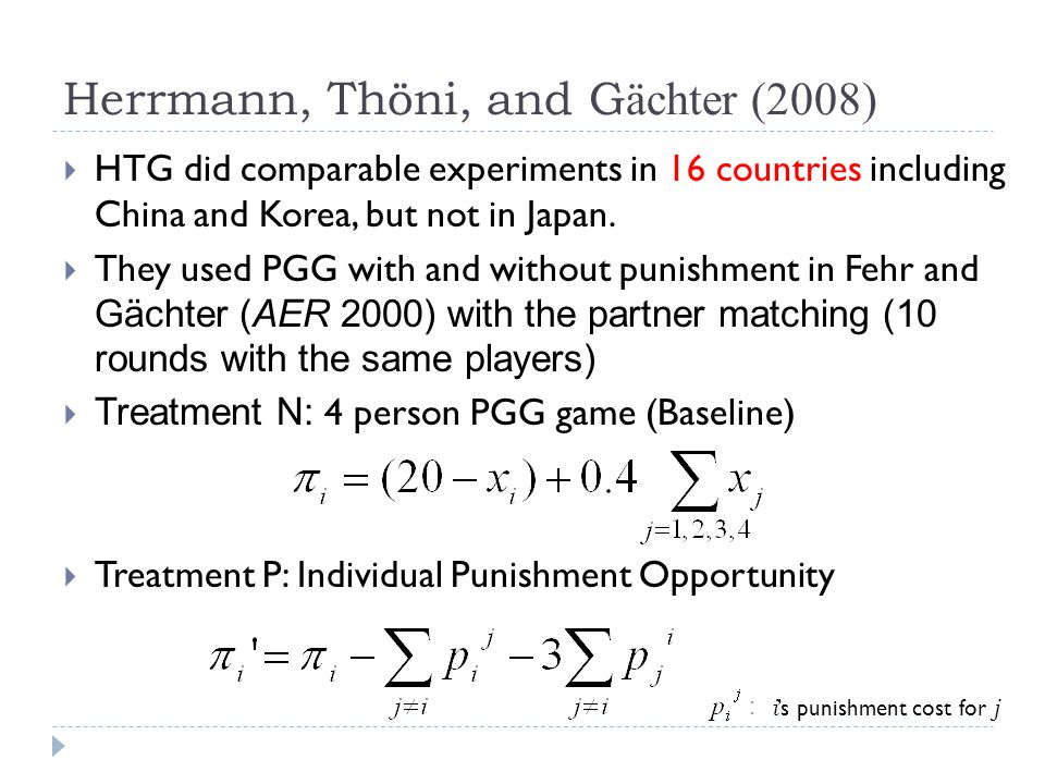 Herrmann, Thöni, and G ächter (2008) HTG did comparable experiments in 16 countries including China and Korea, but not in Japan. They used PGG with an