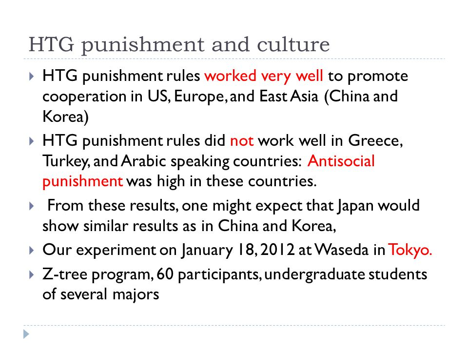 HTG punishment and culture HTG punishment rules worked very well to promote cooperation in US, Europe, and East Asia (China and Korea) HTG punishment