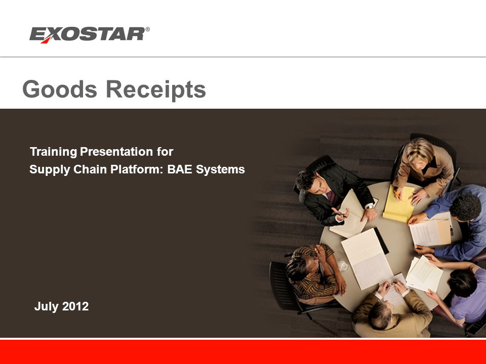 Goods Receipts Training Presentation for Supply Chain Platform: BAE Systems July 2012