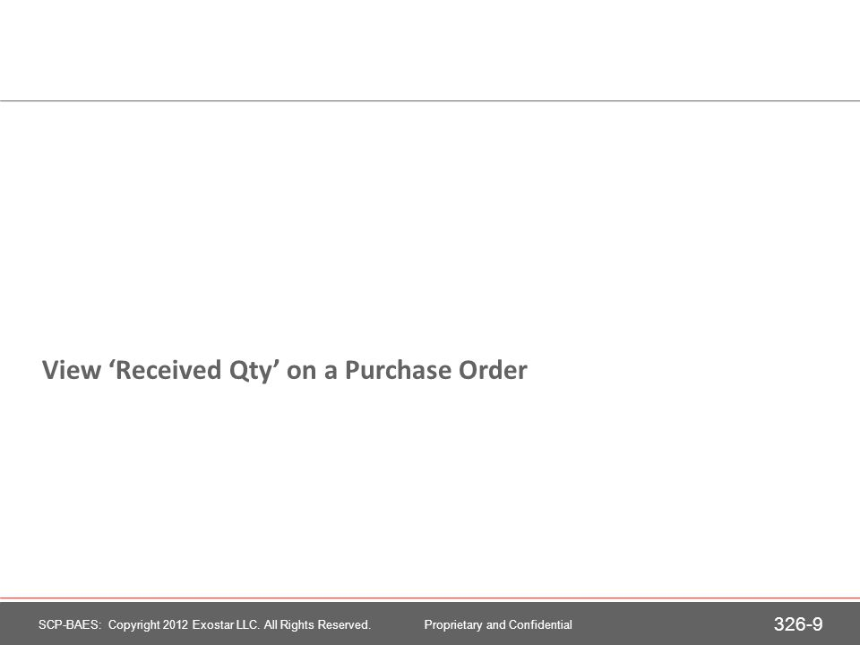 View Received Qty on a Purchase Order 326-9 SCP-BAES: Copyright 2012 Exostar LLC.
