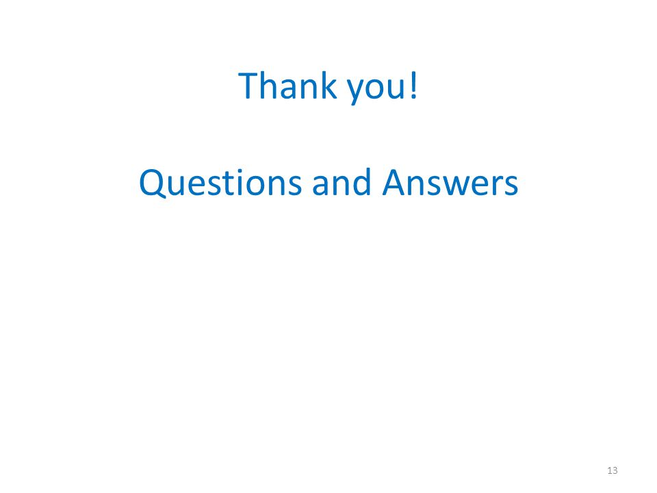 Thank you! Questions and Answers 13