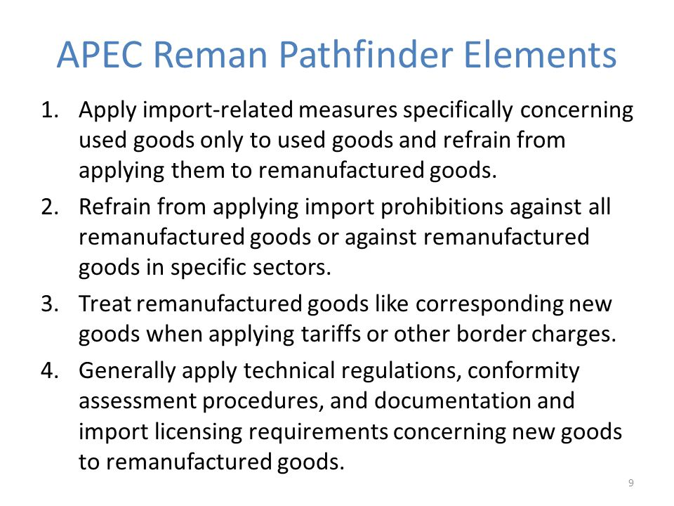 APEC Reman Pathfinder Elements 1.Apply import-related measures specifically concerning used goods only to used goods and refrain from applying them to remanufactured goods.