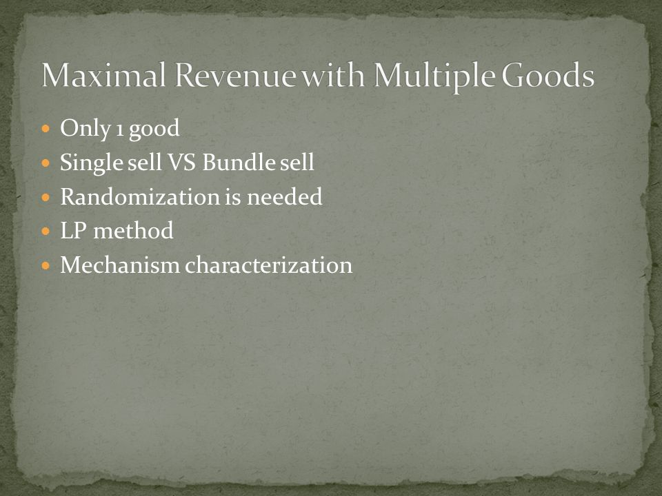 Only 1 good Single sell VS Bundle sell Randomization is needed LP method Mechanism characterization